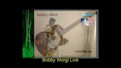 bobby worgl live