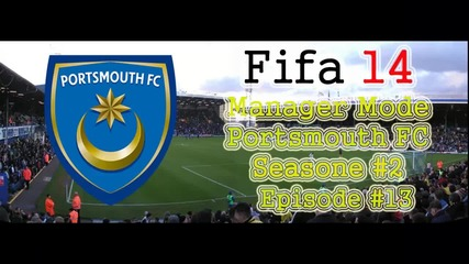 Fifa 14 Manager Mode Portsmouth Fc S2. E13.