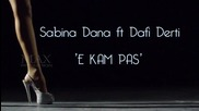 New! Sabina Dana ft. Dafi Derti - E kam pas ( Official Video )