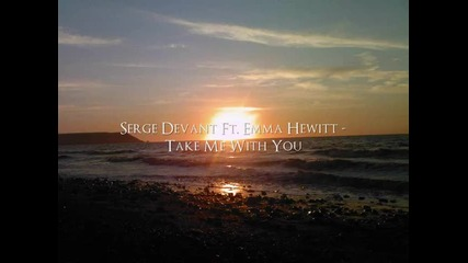 Serge Devant ft. Emma Hewitt ~ Take Me With You