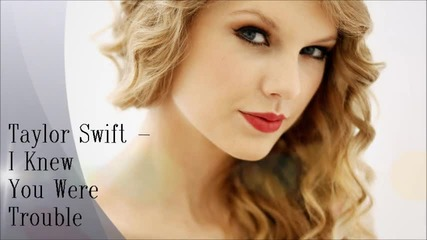 New ~ Taylor Swift - I Knew You Were Trouble