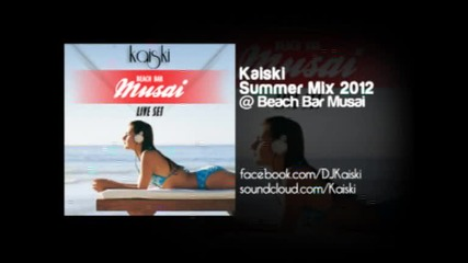 Kaiski a.k.a. Kikko Ivanov - Summer Mix For Beach Bar Musai 2012