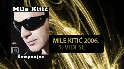 Mile Kitic - Vidi se - (Audio 2006)
