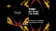 Kaiski - No Good For Kelly (original Vocal Mix)