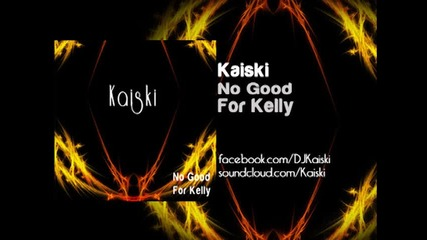 Kaiski - No Good For Kelly (original Vocal Mix)