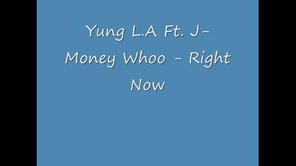 Yung L A Ft J Money & Yung Woo - Right Now New Song 2009