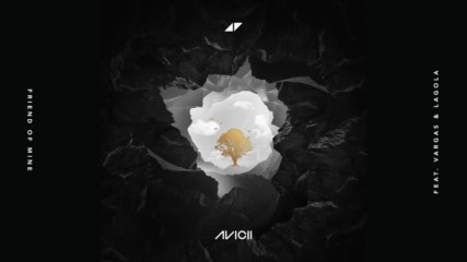 Avicii feat. Vargas & Lagola - Friend Of Mine