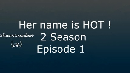 Her name is H O T {s02e01}