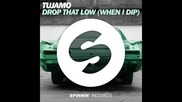 *2016* Tujamo - Drop That Low ( When I Dip )