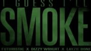 Futuristic x Dizzy Wright x Layzie Bone - I Guess Ill Smoke - Prod. Akt Aktion