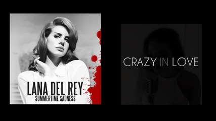 "Lana Del Rey ""summertime Sadness"" & Fifthy Shades Of Grey's ""crazy In Love"" Mashup"