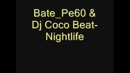 Bate pe60 & Dj Coco Beat - Nightlife