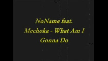 Noname feat. Mechoka - What Am I Gonna Do
