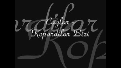 Caglar - Kopardilar Bizi.