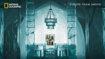 Най-луксозният леден хотел в света | Европа отвисоко | National Geographic Bulgaria