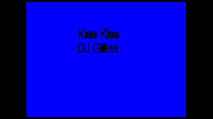 Dj Gillies - Kiss Kiss