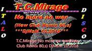 T.c.mirage-no more no war(new Club Remix 80s) Djmsm 10.2018