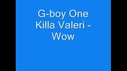 G - Boy One Killa Valeri - Wow