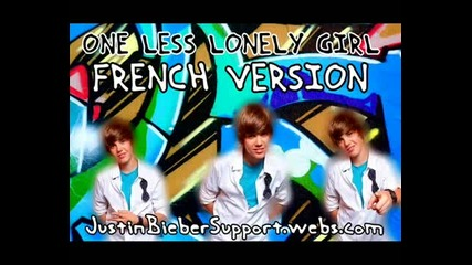 Justin Bieber - One Less Lonely Girl - French Version - Френски вариант - Hq