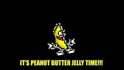 Its Peanut Butter Jelly Time!!!