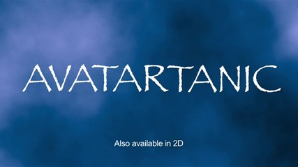 Avatartanic - The Biggest Film of All Time!