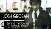 "Josh Groban - Behind the Scenes of ""Hidden Away"" (Оfficial video)"
