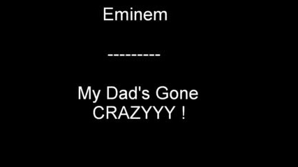 Eminem - My Dads Gone Crazy