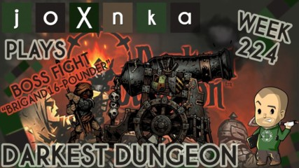 joXnka Plays DARKEST DUNGEON [Week 224] [BRIGAND 16-POUNDER BOSS]