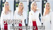Denisa - Diminetile Cu Tine Melodie Originala Hit 2016 manele Aprilie