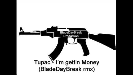 Tupac - I'm gettin money (bladedaybreak rmx)