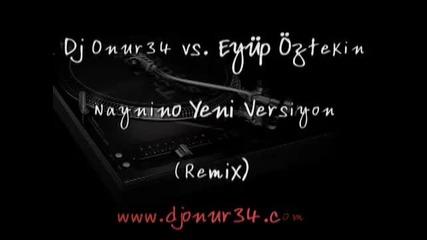 Dj Onur34 vs. Eyup Oztekin - Naynino Yeni Versiyon (remix)