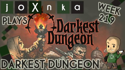 joXnka Plays DARKEST DUNGEON [WEEK 219]