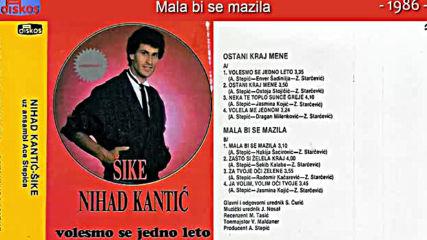 Nihad Kantic Sike - Mala bi se mazila - Audio 1986