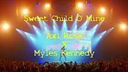 Axl Rose / Myles Kennedy - Sweet Child O Mine