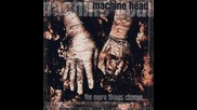 Machine Head - The Frontlines - 05. (the More Things Change)