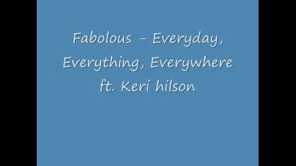 Fabolous ft. Keri Hilson - Everything, everyday, everywhere