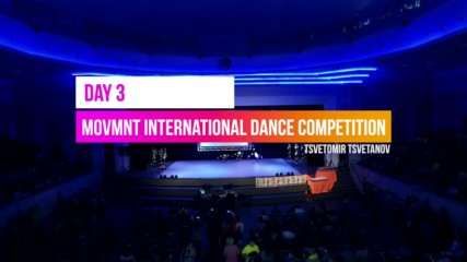 3-ти Movmnt International Dance Competition - Ден трети