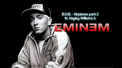 B.o.b. - Airplanes part 2 ft. Hayley Williams & Eminem
