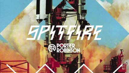 Spitfire (original Mix) - Porter Robinson (hd)