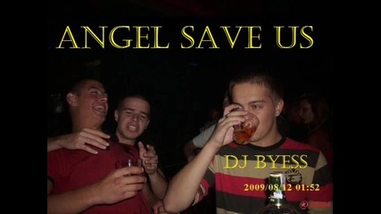 Dj Byess - Angel Save Us