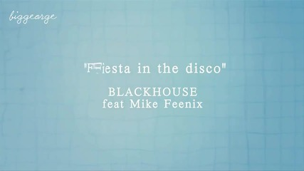 Blackhouse ft. Mike Feenix - Fiesta In The Disco [high quality]