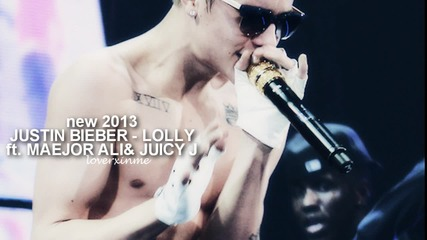 2013 - Justin Bieber - Lolly ft. Maejor Ali Juicy J