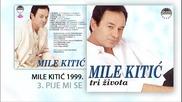 Mile Kitic - Pije mi se (hq) (bg sub)