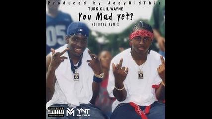 Turk – You Mad Yet (remix) (feat Lil Wayne)