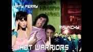 Hot Warriors - Katy Perry Vs Raunchy ( Високо Качество )