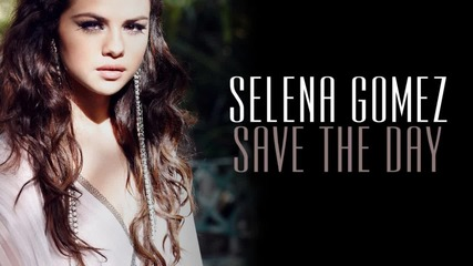 Н О В О ! Selena Gomez - Save The Day