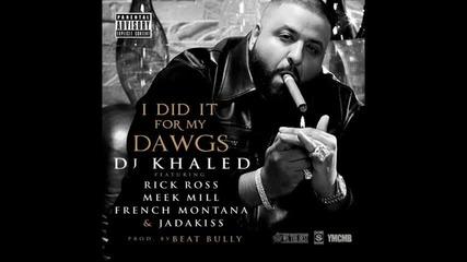Dj Khaled - I Did It For My Dawgs (tf. Rick Ross, French Montana, Meek Mill,jadakiss)