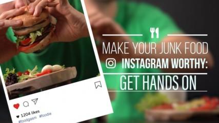 Instagram Worthy Junk Food: Get Hands On