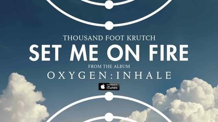 Thousand Foot Krutch - Set Me On Fire