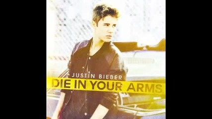 Justin Bieber - Die In Your Arms (new Single)